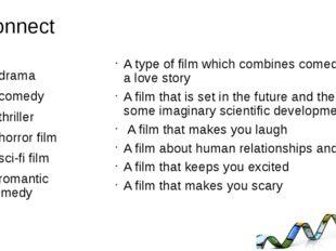 Connect A drama A comedy A thriller A horror film A sci-fi film A romantic co