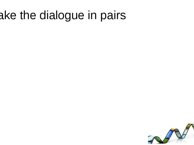 Make the dialogue in pairs