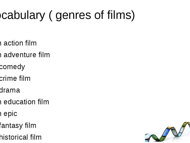 Vocabulary ( genres of films) An action film An adventure film A comedy A cri...
