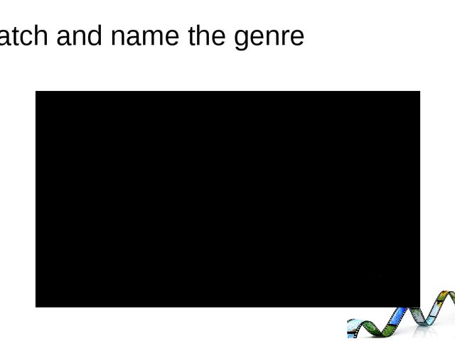 Watch and name the genre