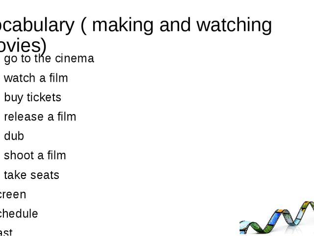 Vocabulary ( making and watching movies) To go to the cinema To watch a film...