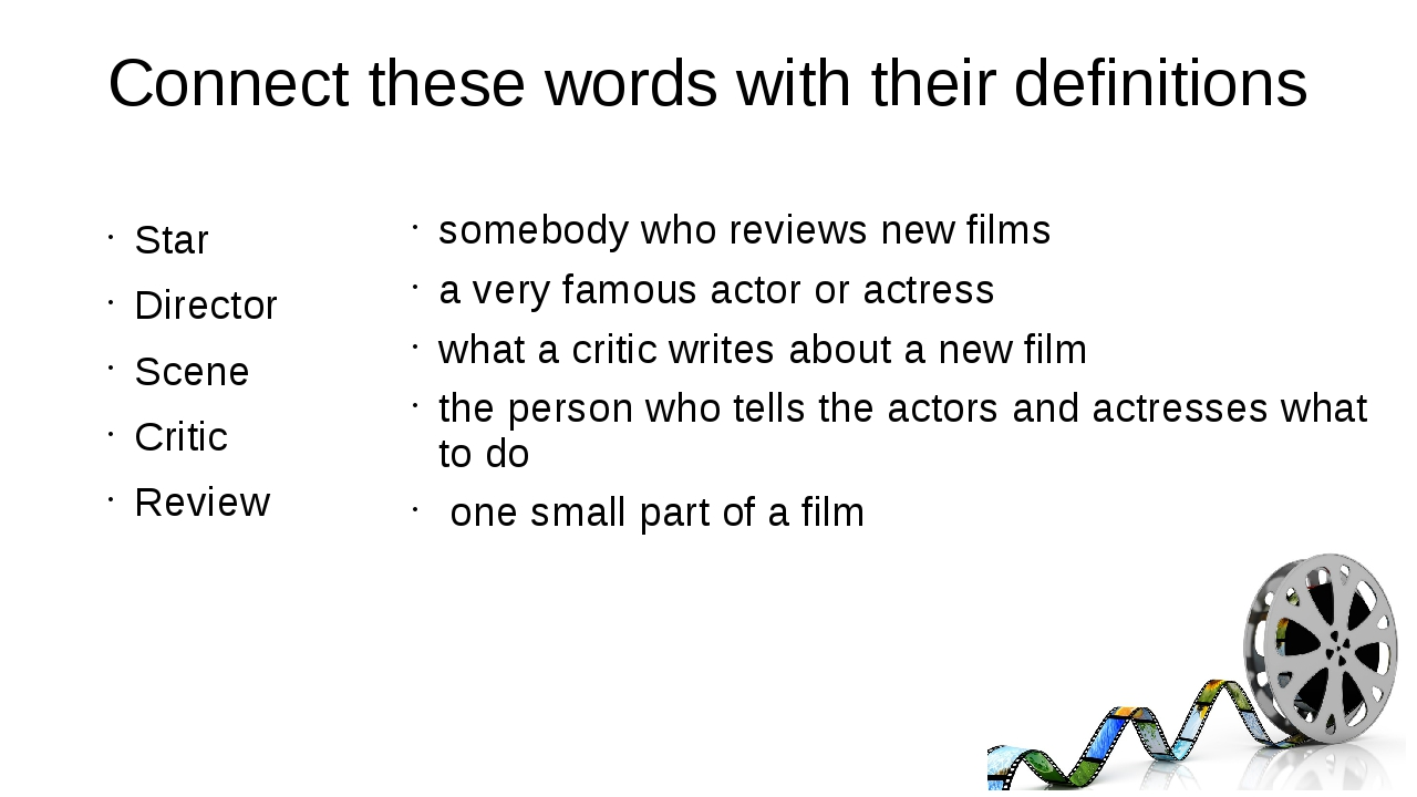 Connect these words with their definitions Star Director Scene Critic Review s...