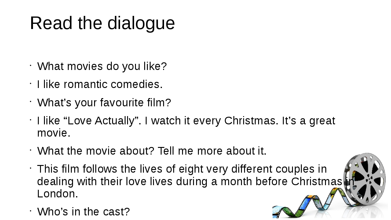 Read the dialogue What movies do you like? I like romantic comedies. What's y...