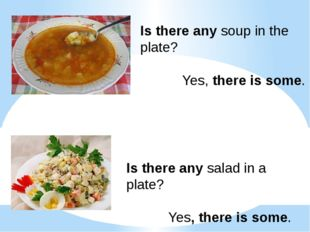 Is there any soup in the plate? Yes, there is some. Is there any salad in a p