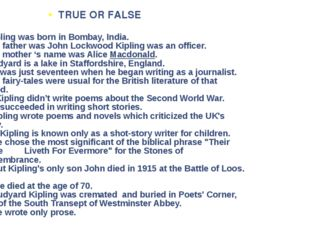 1.Kipling was born in Bombay, India. 2.His father was John Lockwood Kipling w