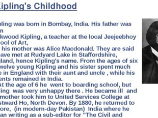 Kipling was born in Bombay, India. His father was John Lockwood Kipling, a t