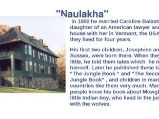 """Naulakha"" In 1892 he married Caroline Balestier, the daughter of an American"