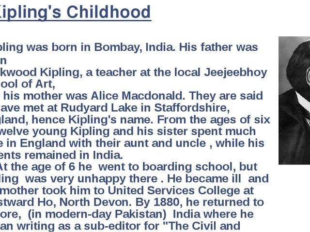 Kipling was born in Bombay, India. His father was John Lockwood Kipling, a t...