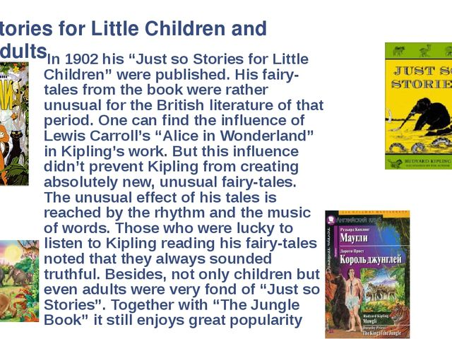 "In 1902 his ""Just so Stories for Little Children"" were published. His fairy-..."