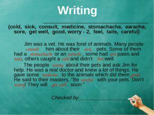 Writing _____________________________________ (cold, sick, consult, medicine,