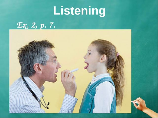 Listening Ex. 2, p. 7. I don't feel well. You should stay at home. Medicine I...