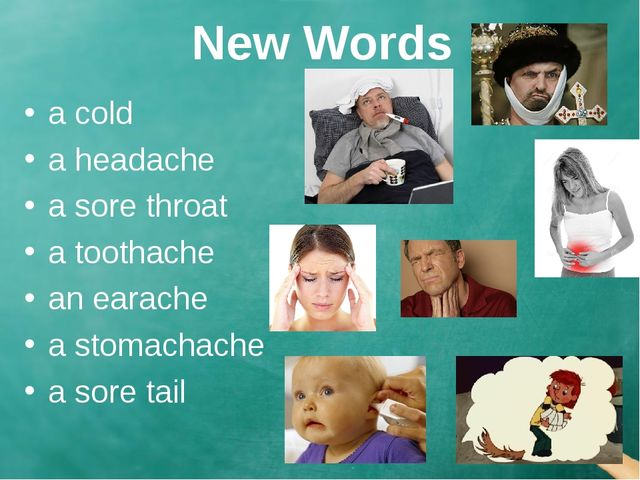 New Words a cold a headache a sore throat a toothache an earache a stomachach...