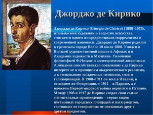 Джорджо де Кирико Джорджо де Кирико (Giorgio de Chirico) (1888–1978), итальян