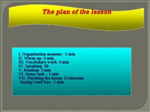 I. Organization moment - 1 min II. Warm up- 3 min. III. Vocabulary work. 5 m