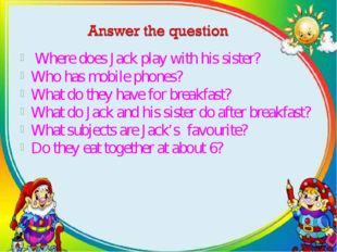 Where does Jack play with his sister? Who has mobile phones? What do they ha