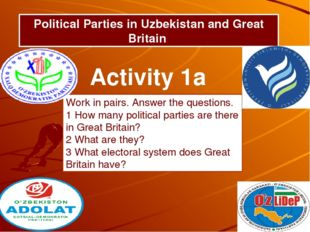 Political Parties in Uzbekistan and Great Britain Activity 1a Work in pairs.