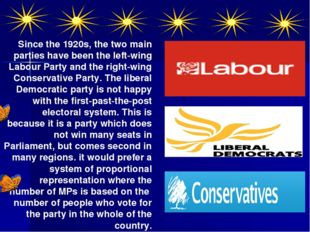 Since the 1920s, the two main parties have been the left-wing Labour Party an