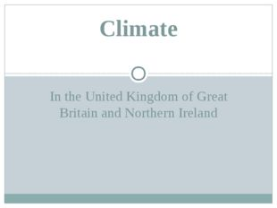 In the United Kingdom of Great Britain and Northern Ireland Climate