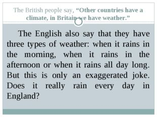 "The British people say, ""Other countries have a climate, in Britain we have w"