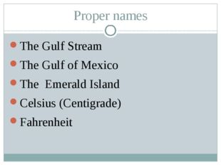 Proper names The Gulf Stream The Gulf of Mexico The Emerald Island Celsius (C