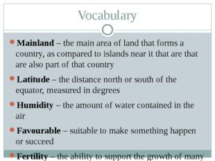 Vocabulary Mainland – the main area of land that forms a country, as compared