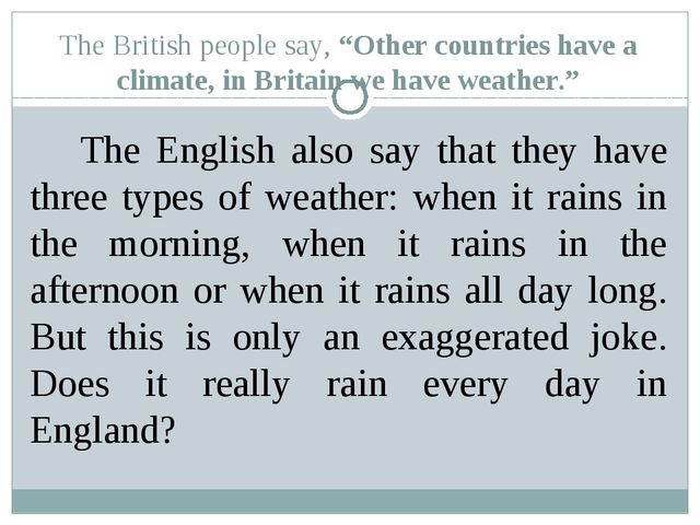 "The British people say, ""Other countries have a climate, in Britain we have w..."