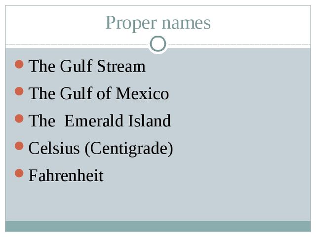 Proper names The Gulf Stream The Gulf of Mexico The Emerald Island Celsius (C...