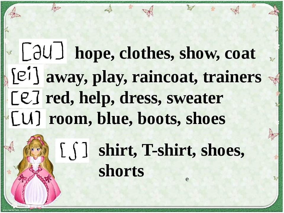 hope, clothes, show, coat [ei] away, play, raincoat, trainers [e] red, help,...