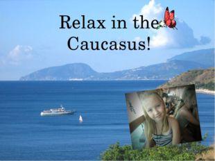 Relax in the Caucasus!
