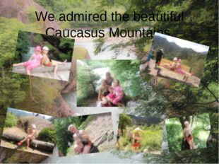 We admired the beautiful Caucasus Mountains.