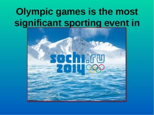 Olympic games is the most significant sporting event in the world.