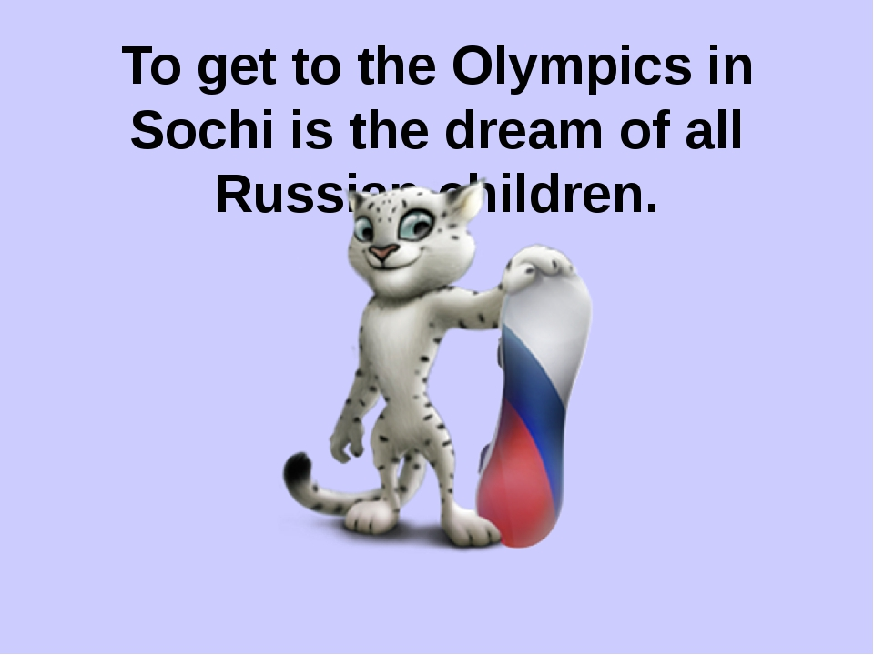 To get to the Olympics in Sochi is the dream of all Russian children.