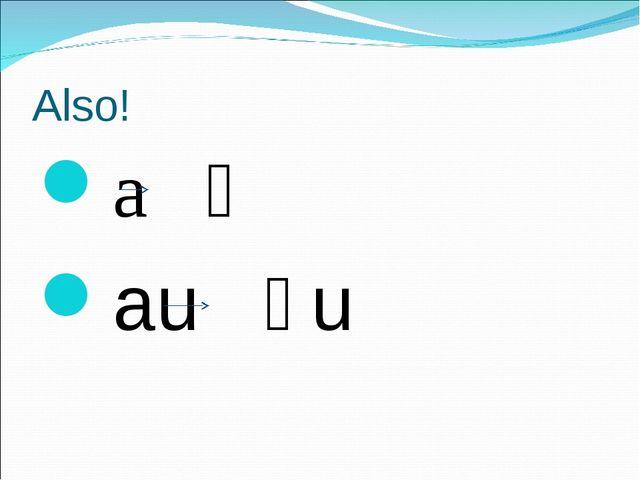 Also! a ӓ au ӓu