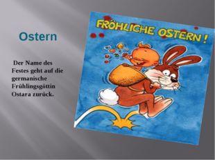 Ostern Der Name des Festes geht auf die germanische Frühlingsgöttin Ostara z