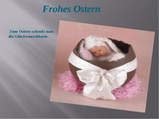 Frohes Ostern Zum Ostern schenkt man die Glückwunschkarte.