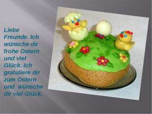 Liebe Freunde. Ich wünsche dir frohe Ostern und viel Glück. Ich gratuliere di