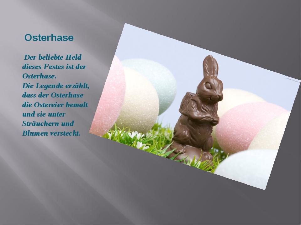 Osterhase Der beliebte Held dieses Festes ist der Osterhase. Die Legende erz...