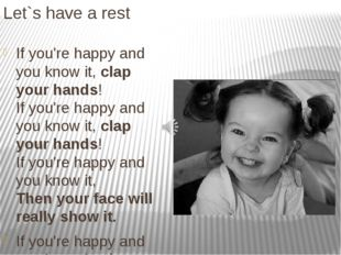 Let`s have a rest If you're happy and you know it, clap your hands! If you're