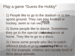 "Play a game ""Guess the Hobby"" 1) People like to go to the stadium or to the s"