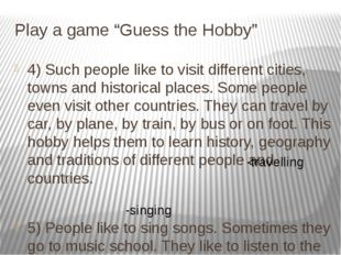 "Play a game ""Guess the Hobby"" 4) Such people like to visit different cities,"
