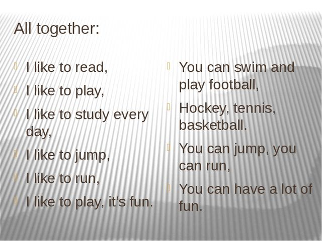 All together: I like to read, I like to play, I like to study every day, I li...