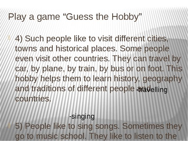 "Play a game ""Guess the Hobby"" 4) Such people like to visit different cities,..."