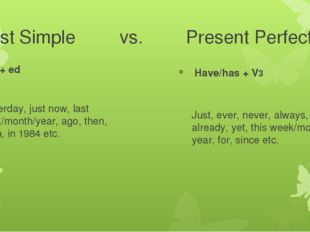 Past Simple vs. Present Perfect V + ed Yesterday, just now, last week/mon
