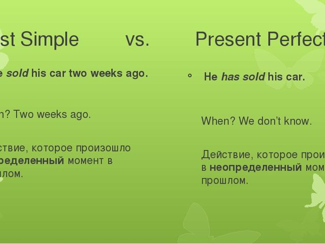 Past Simple vs. Present Perfect He sold his car two weeks ago. When? Two...