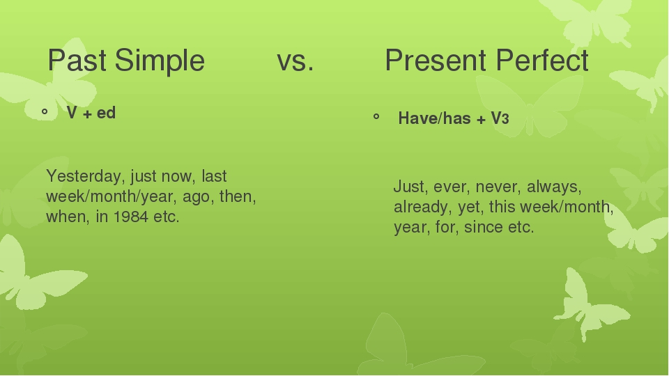 Past Simple vs. Present Perfect V + ed Yesterday, just now, last week/mon...