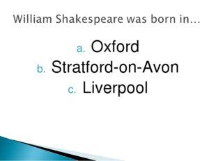 Oxford Stratford-on-Avon Liverpool