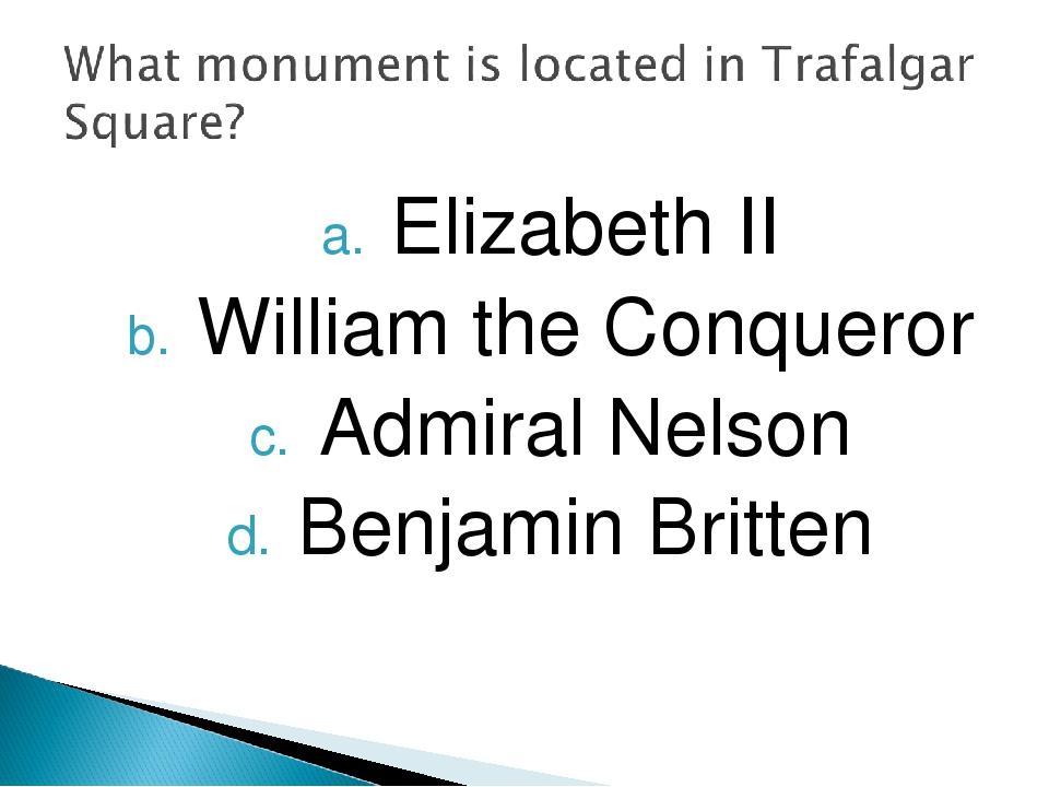 Elizabeth II William the Conqueror Admiral Nelson Benjamin Britten
