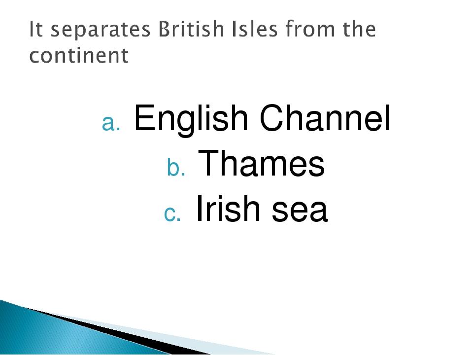 English Channel Thames Irish sea