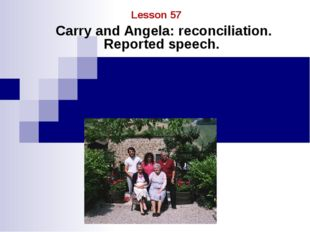 Carry and Angela: reconciliation. Reported speech. Lesson 57
