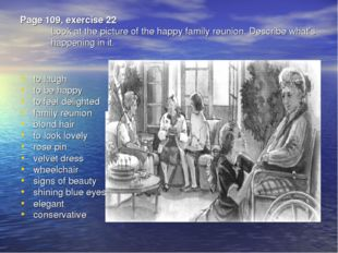 Page 109, exercise 22 Look at the picture of the happy family reunion. Descri